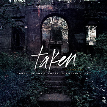 Taken - Carry Us Until There Is Nothing Left